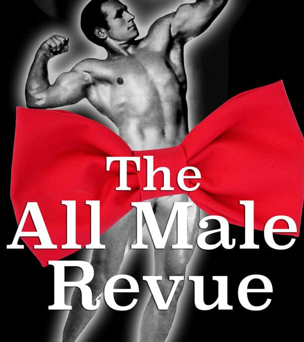 All Male Revue Friday, July 3rd